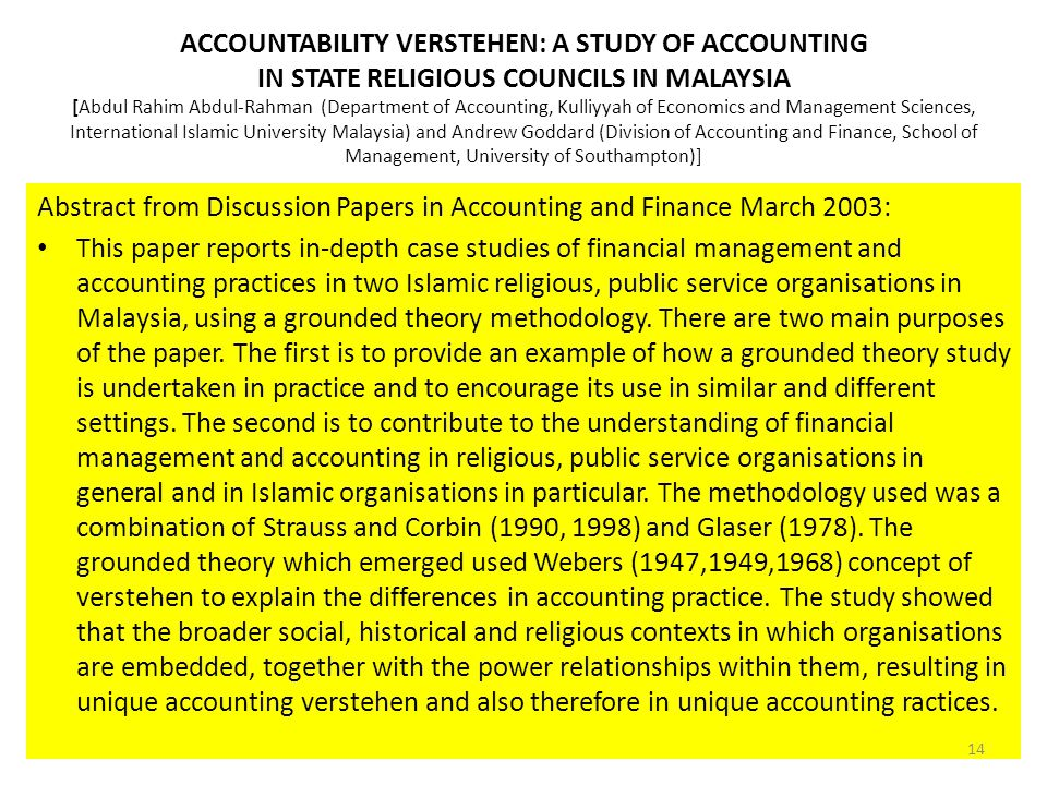 ACCOUNTABILITY VERSTEHEN: A STUDY OF ACCOUNTING IN STATE RELIGIOUS COUNCILS IN MALAYSIA [Abdul Rahim Abdul-Rahman (Department of Accounting, Kulliyyah of Economics and Management Sciences, International Islamic University Malaysia) and Andrew Goddard (Division of Accounting and Finance, School of Management, University of Southampton)]